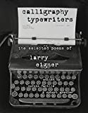 Calligraphy Typewriters: The Selected Poems of Larry Eigner (Modern & Contemporary Poetics)