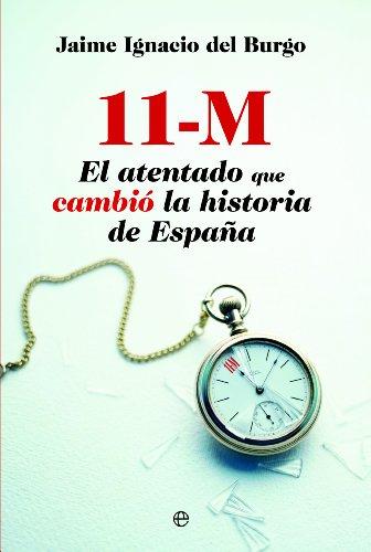 11-M. El atentado que cambió la historia de España (Actualidad) eBook: del Burgo, Jaime Ignacio: Amazon.es: Tienda Kindle