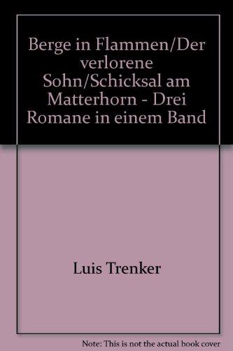 Berge in Flammen/Der verlorene Sohn/Schicksal am Matterhorn - Drei Romane in einem Band - bk1068