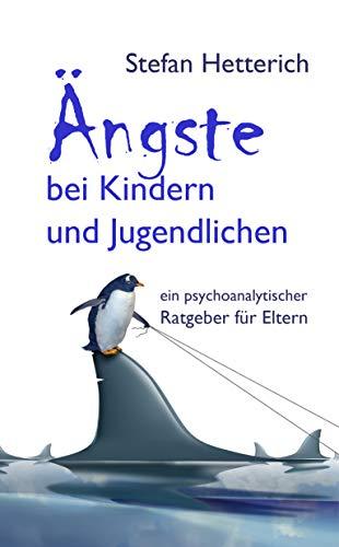 Ängste bei Kindern und Jugendlichen: ein psychoanalytischer Ratgeber für Eltern