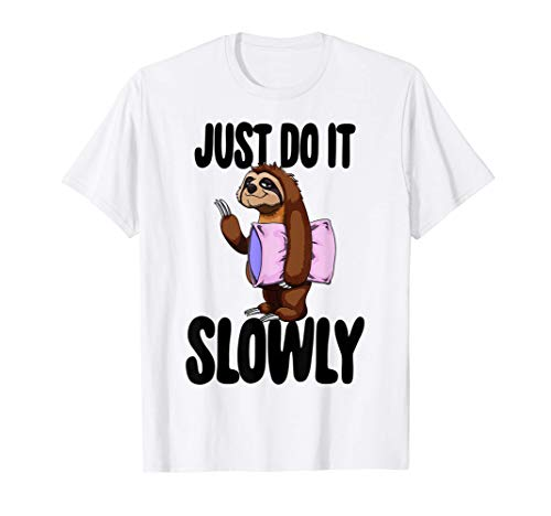 Funny Sloth Tee Shirts Just Do It Slowly Lazy Sloth Gift Maglietta