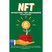 NFT Investing for Beginners to Advanced, Make Money; Buy, Sell, Trade, Invest in Crypto Art, Create Digital Assets, Earn Passive income in Cryptocurrency, Stocks, Collectables and Royalty Shares Kindle Edition by NFT Trending Crypto Art for Free