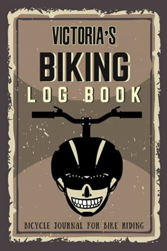 Victoria\'s Biking Log Book - Bicycle Journal for Bike Riding: Biking Notebook/Journal For Victoria Training Notebook for Cyclists - Bicycle Journal for Victoria - Bike Riding Log