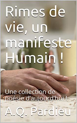 Rimes de vie, un manifeste Humain !: Une collection de poésie d'aujourd'hui ! (Sinn des Lebens/ Reimen des Lebens. Philosophie und Poesie, Dichtung) (French Edition)