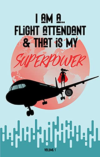 I Am a Flight Attendant & That is My Superpower: Volume 1 (English Edition)