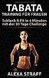 Tabata Training für Frauen Schlank & Fit in 4 Minuten: Bonus: inkl. 30 Tage Challenge