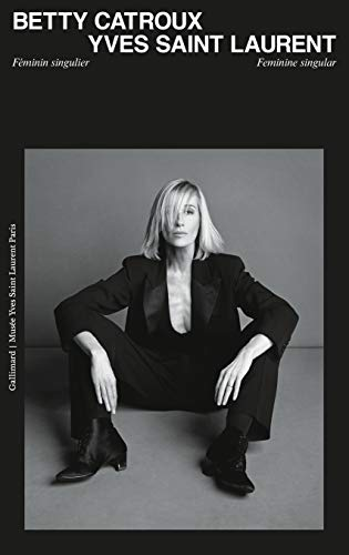 Image of Betty Catroux, Yves Saint Laurent: Feminine Singular (Livres d'Art) (English and French Edition)