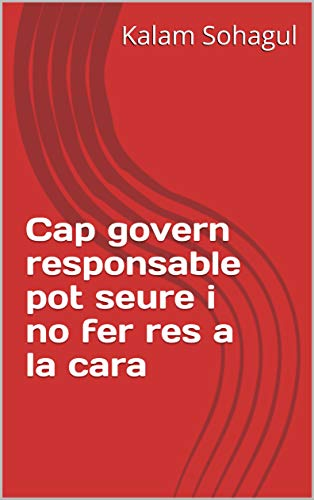 Cap govern responsable pot seure i no fer res a la cara (Catalan Edition)