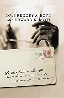 Letters from a Skeptic: A Son Wrestles with His Father's Questions about Christianity by [Dr. Gregory A. Boyd, Edward Boyd]