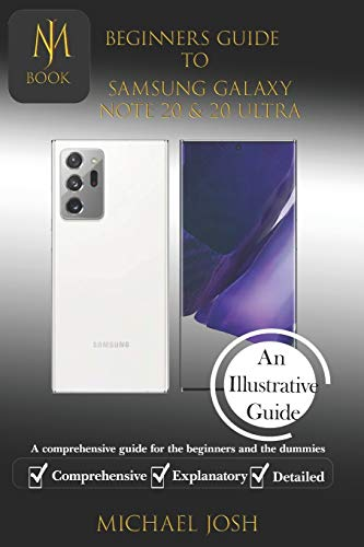 BIGINERS GUIDE TO SAMSUNG GALAXY NOTE 20 & 20 ULTRA: A comprehensive guide for the beginners and the dummies