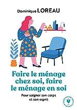Faire le ménage chez soi, faire le ménage en soi - Pour soigner son corps et son esprit de Dominique Loreau