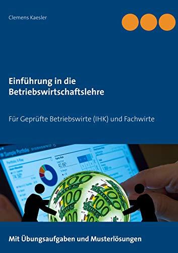 Einführung in die Betriebswirtschaftslehre: Für Geprüfte Betriebswirte (IHK) und Fachwirte (Gepr.Betriebswirt (IHK) / Fachwirte 1)