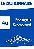 Dictionnaire Français - Savoayrd: Le grand dictionnaire du patois Savoyard et Haut-Savoayrd