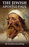 The Jewish Apostle Paul: Rethinking One of the Greatest Jews that Ever Lived.