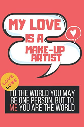 My Love Is a Make-Up Artist ! Unique customized Gift for Make-Up Artists on valentine day - Thoughtful Cool Valentine Present for Make-Up Artist ( ... Journal Valentine gift for Make-Up Artist