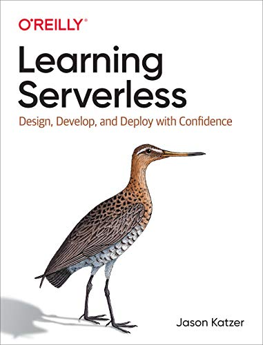 Learning Serverless: Design, Develop, and Deploy with Confidence Front Cover