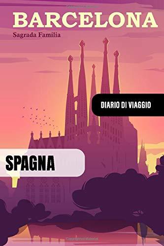 Barcelona Spagna Diario di Viaggio: Journal di Bordo Guidato da Scrivere / Compilare - 52 Citazioni di Viaggio Famose, Agenda Giornaliera con Pianificazione Orari - Taccuino di Viaggio in Vacanza