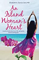 An Island Woman's Heart: A Poetry Book About Love, Life, Spirituality and Everything Else