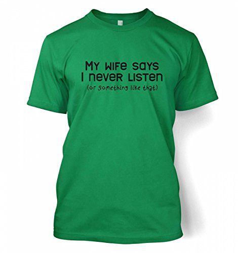 My Wife Says I Never Listen T-Shirt Gr. (107 cm/ 112 cm) Large, Kelly Green