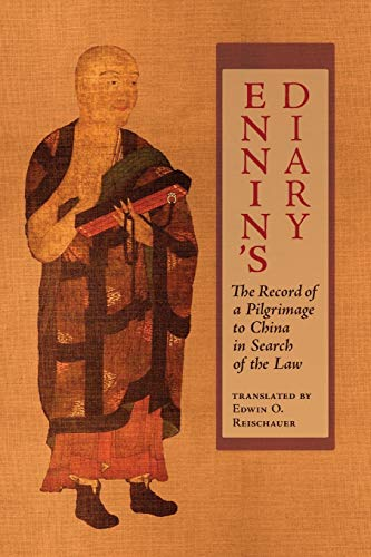 Ennin's Diary: The Record of a Pilgrimage to China in Search of the Law