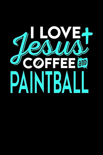 I LOVE JESUS COFFEE AND PAINTBALL: 6x9 inches college ruled notebook, 120 Pages, Composition Book and Journal, perfect gift idea for everyone who loves Jesus, coffee and Paintball