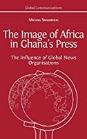 The Image of Africa in Ghana's Press: The Influence of International News Agencies