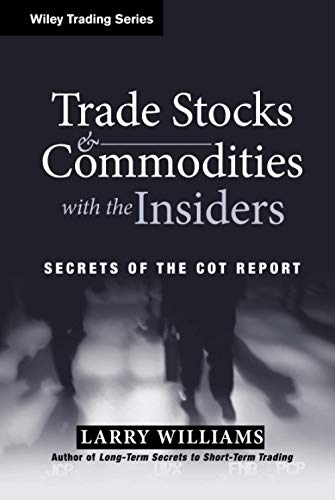 Trade Stocks and Commodities with the Insiders: Secrets of the Cot Report: 247