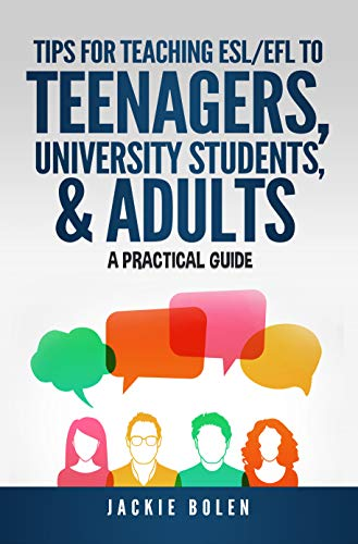 Tips for Teaching ESL/EFL to Teenagers, University Students & Adults: A Practical Guide for English...