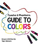 Nyesha & Phantom's Guide to Colors: A Children's Book on Color Theory