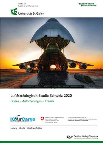Luftfrachtlogistik-Studie Schweiz 2020: Fakten - Anforderungen - Trends