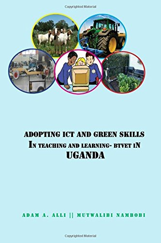Adopting ICT and Green Skills in Teaching and Learning: BTVET in Uganda