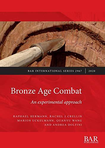 Bronze Age Combat: An experimental approach (BAR International)