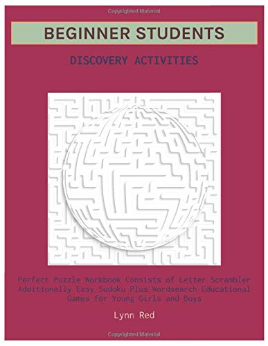 Beginner Students Discovery Activities: Perfect Puzzle Workbook Consists of Letter Scrambler Additionally Easy Sudoku Plus Wordsearch Educational Games for Young Girls and Boys