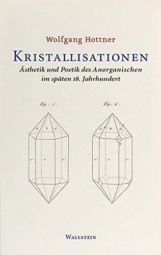 Kristallisationen: Ästhetik und Poetik des Anorganischen im späten 18. Jahrhundert
