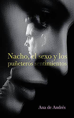 Nacho, el sexo y los puñeteros sentimientos de Ana de Andrés