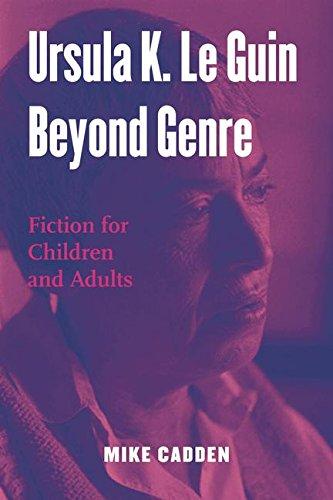 Ursula K. Le Guin Beyond Genre: Fiction for Children and Adults