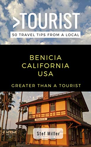 Greater Than a Tourist- Benicia California USA: 50 Travel Tips from a Local (English Edition)