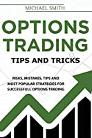 Options Trading Tips And Tricks: Risks, Mistakes, Tips And Most Popular Strategies For Successfull Options Trading