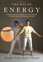 WAY OF ENERGY: Mastering the Chinese Art of Internal Strength with Chi Kung Exercise