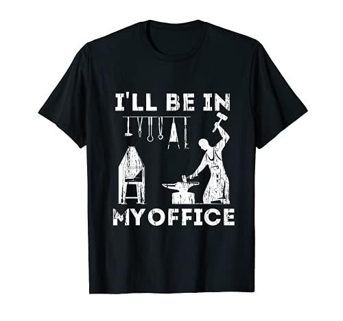 Ill Be In My Office Forging Herrero Forge Herramientas Camiseta