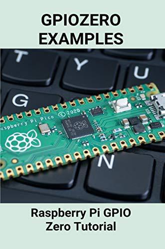 Gpiozero Examples: Raspberry Pi GPIO Zero Tutorial: Raspberry Pi...