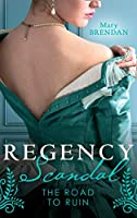 Regency Scandal: The Road To Ruin: Tarnished, Tempted and Tamed / the Rake's Ruined Lady