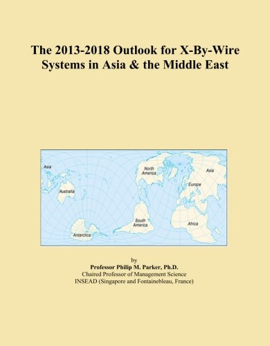 The 2013-2018 Outlook for X-By-Wire Systems in Asia & the Middle East