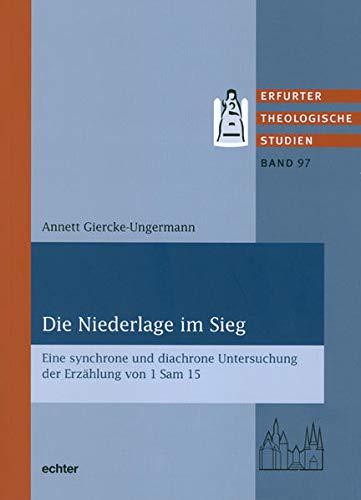 Die Niederlage im Sieg: eine synchrone und diachrone Untersuchung der Erzählung von 1 Sam 15 (Erfurter Theologische Studien)