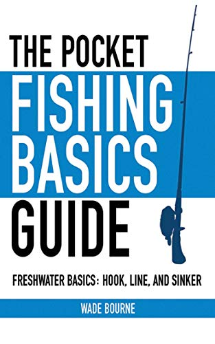 The Pocket Fishing Basics Guide: Freshwater Basics: Hook, Line, and Sinker (Skyhorse Pocket Guides)