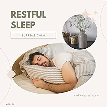 Restful Sleep - Supreme Calm And Relaxing Music, Vol. 04