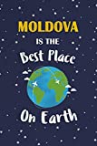 Moldova Is The Best Place On Earth: Moldova Souvenir Notebook