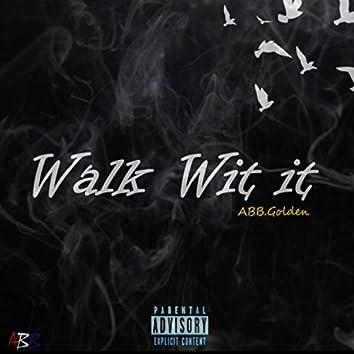 Walk Wit It