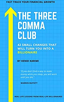 THE THREE COMMA CLUB: 42 SMALL CHANGES THAT WILL TURN YOU INTO A BILLIONAIRE by [Kendi Karimi]