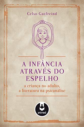 A Infância Através do Espelho: A Criança no Adulto, a Literatura na Psicanálise